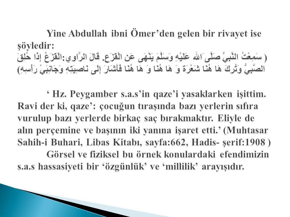 Yine Abdullah ibni Ömer'den gelen bir rivayet ise şöyledir: ( سَمِعْتُ النَّبِيَّ صَلَّى َالله عَلَيْهِ وَسَلَّمَ يَنْهَى عَنِ الْقَزَعِ.