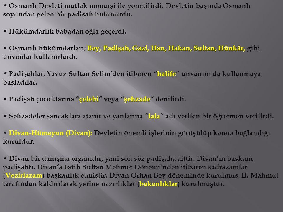• Osmanlı Devleti mutlak monarşi ile yönetilirdi