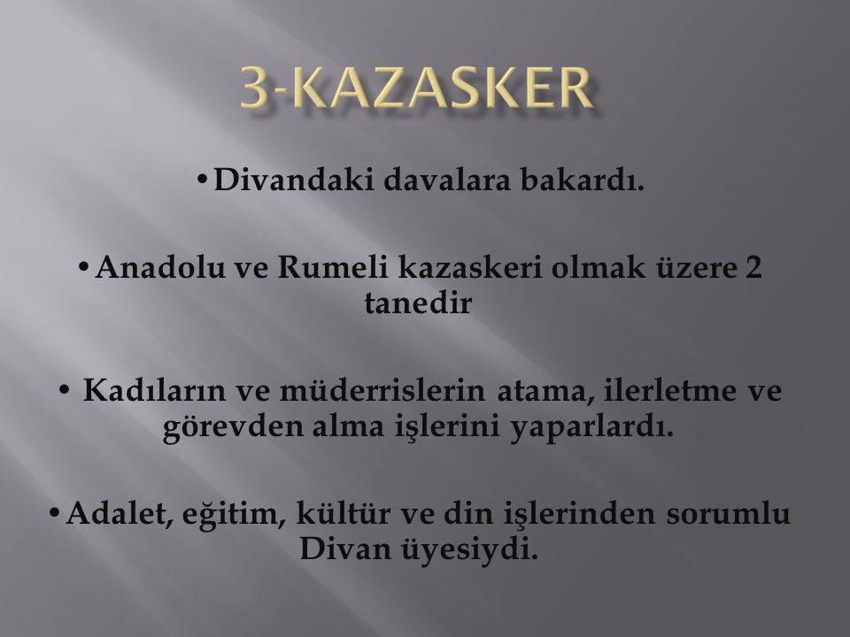 3-KAZASKER •Divandaki davalara bakardı.