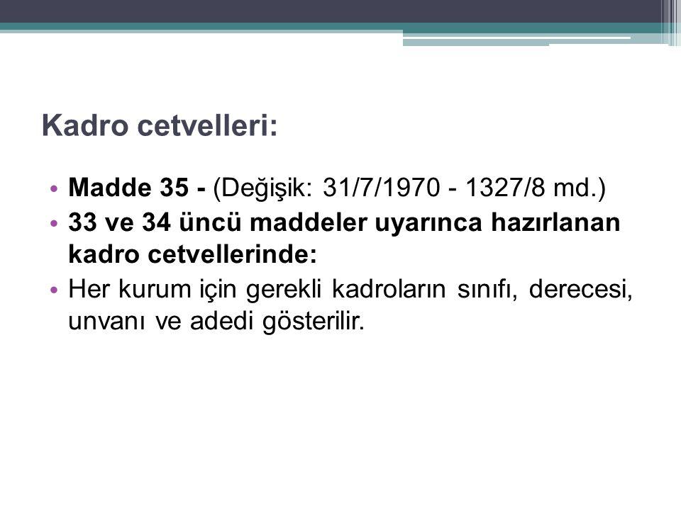 Kadro cetvelleri: Madde 35 - (Değişik: 31/7/1970 - 1327/8 md.)