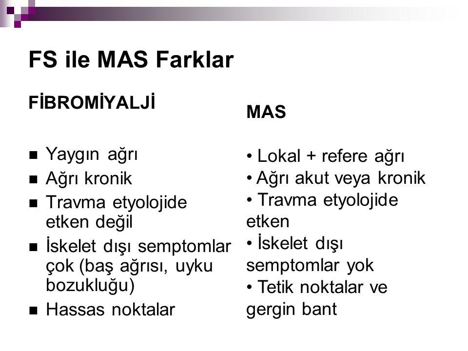FS ile MAS Farklar FİBROMİYALJİ MAS Yaygın ağrı Lokal + refere ağrı