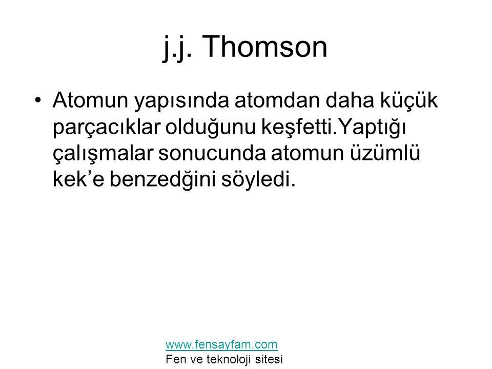 j.j. Thomson Atomun yapısında atomdan daha küçük parçacıklar olduğunu keşfetti.Yaptığı çalışmalar sonucunda atomun üzümlü kek'e benzedğini söyledi.