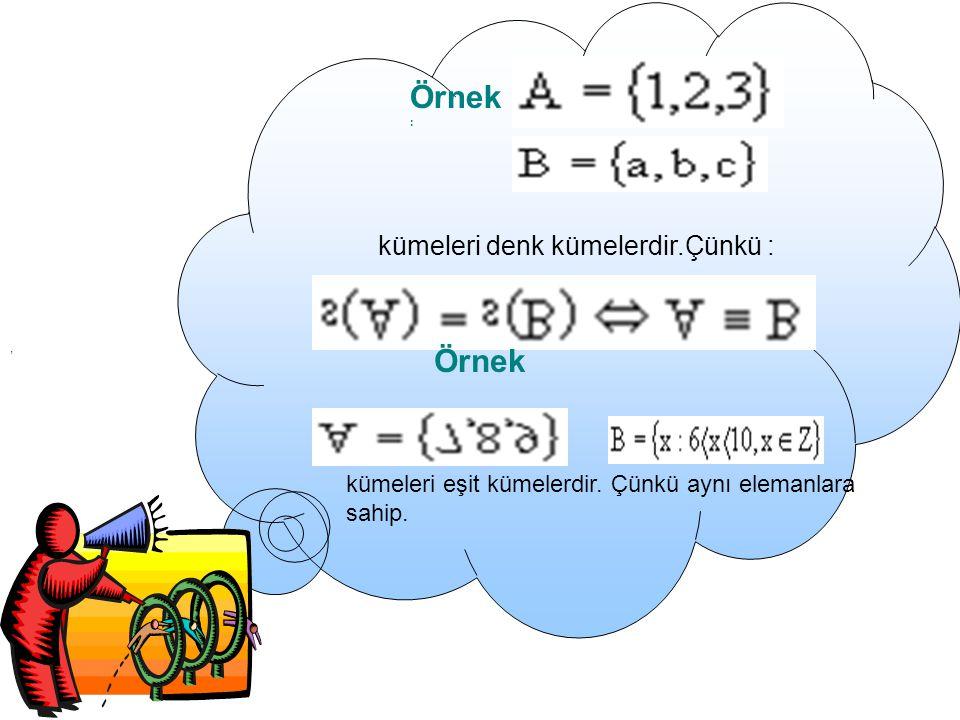 Örnek : Örnek kümeleri denk kümelerdir.Çünkü :