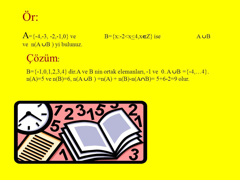 Ör: A={-4,-3, -2,-1,0} ve B={x:-2<x<4,xZ} ise A B ve n(A B ) yi bulunuz.