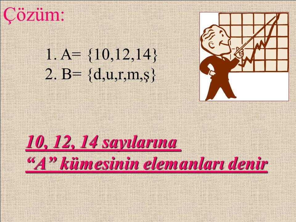 Çözüm: 10, 12, 14 sayılarına A kümesinin elemanları denir
