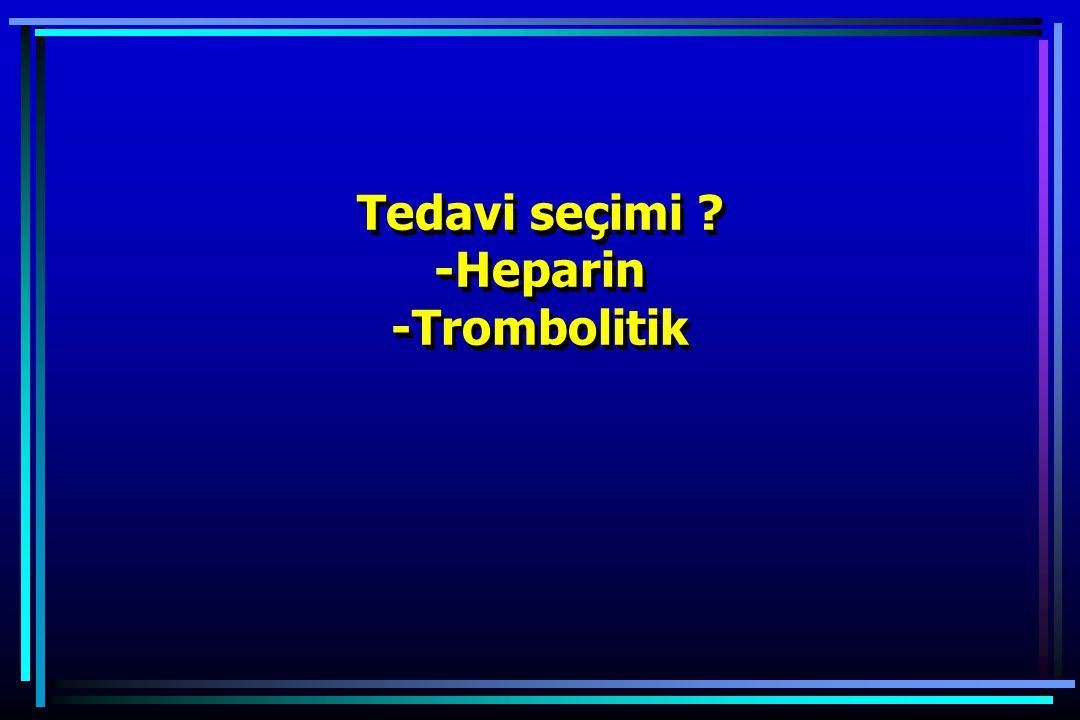 Tedavi seçimi -Heparin -Trombolitik