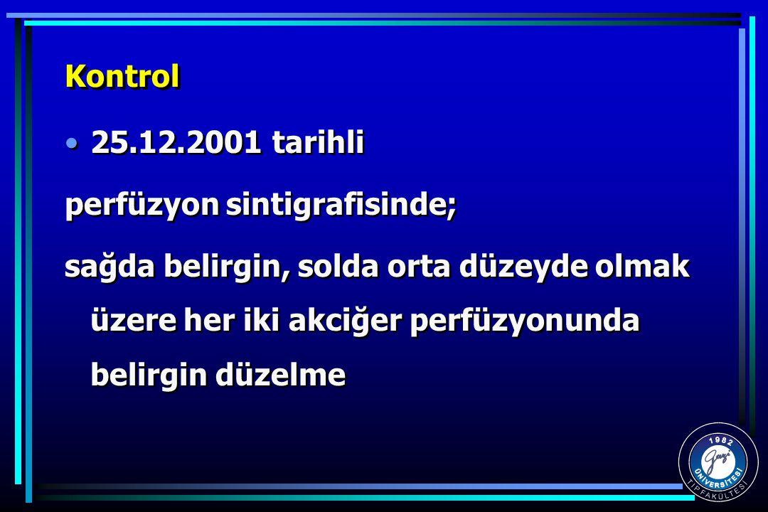 Kontrol 25.12.2001 tarihli. perfüzyon sintigrafisinde;