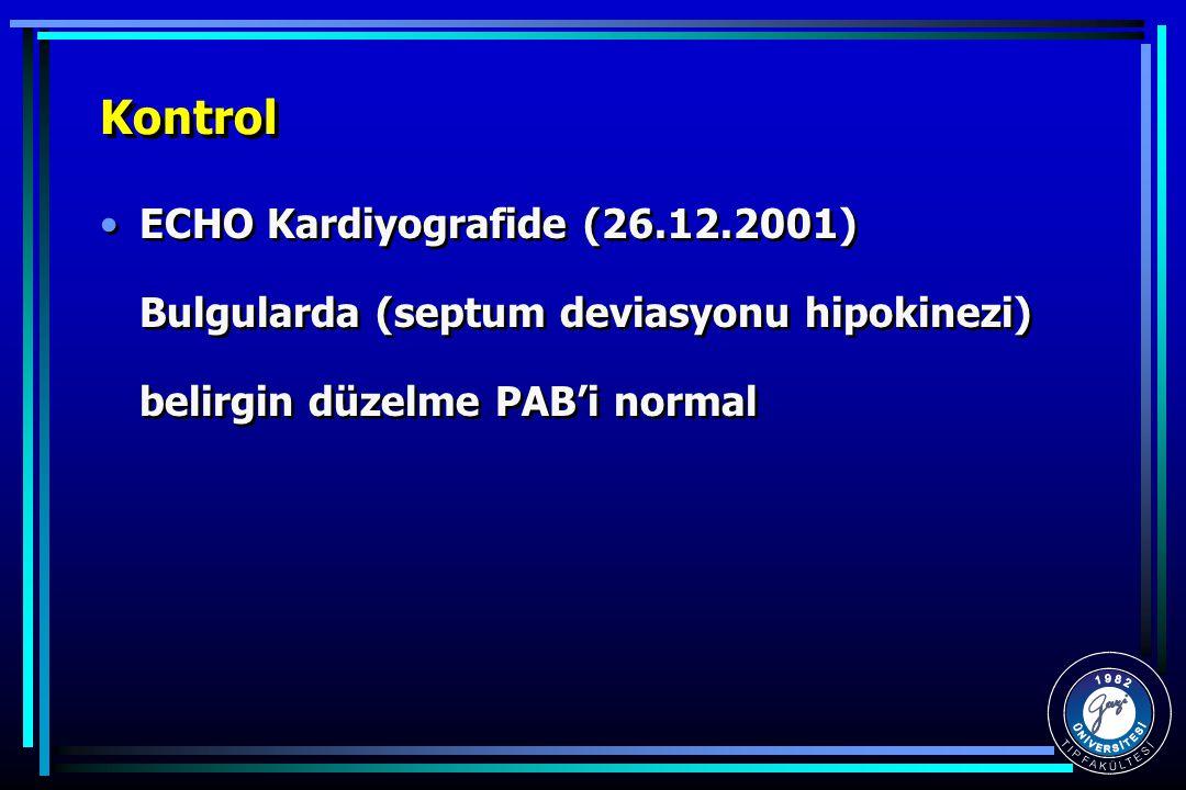 Kontrol ECHO Kardiyografide (26.12.2001) Bulgularda (septum deviasyonu hipokinezi) belirgin düzelme PAB'i normal.