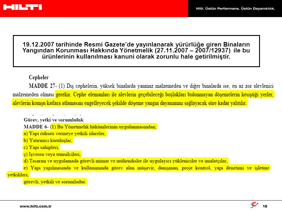 19.12.2007 tarihinde Resmi Gazete'de yayınlanarak yürürlüğe giren Binaların Yangından Korunması Hakkında Yönetmelik (27.11.2007 – 2007/12937) ile bu ürünlerinin kullanılması kanuni olarak zorunlu hale getirilmiştir.