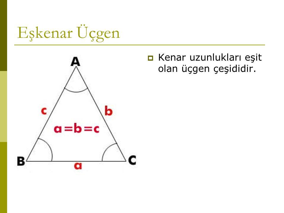 Eşkenar Üçgen Kenar uzunlukları eşit olan üçgen çeşididir.