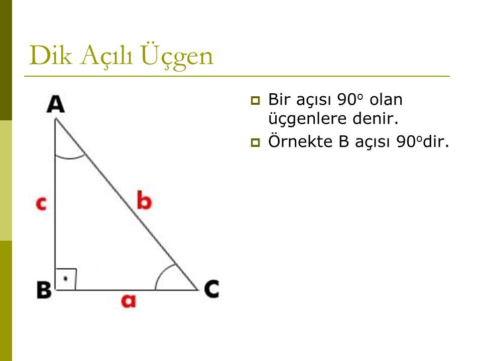 Dik Açılı Üçgen Bir açısı 90o olan üçgenlere denir.