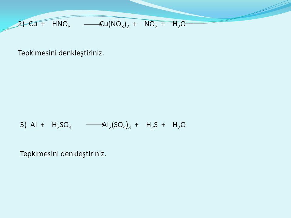 Cu + HNO3 Cu(NO3)2 + NO2 + H2O Tepkimesini denkleştiriniz.