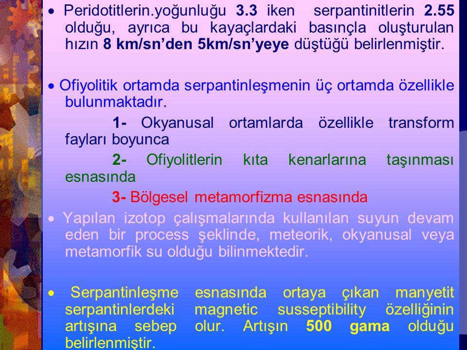 · Peridotitlerin. yoğunluğu 3. 3 iken serpantinitlerin 2