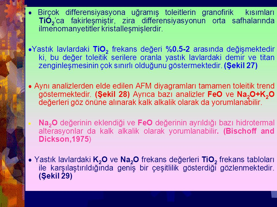 · Birçok differensiyasyona uğramış toleitlerin granofirik kısımları TiO2'ca fakirleşmiştir, zira differensiyasyonun orta safhalarında ilmenomanyetitler kristalleşmişlerdir.