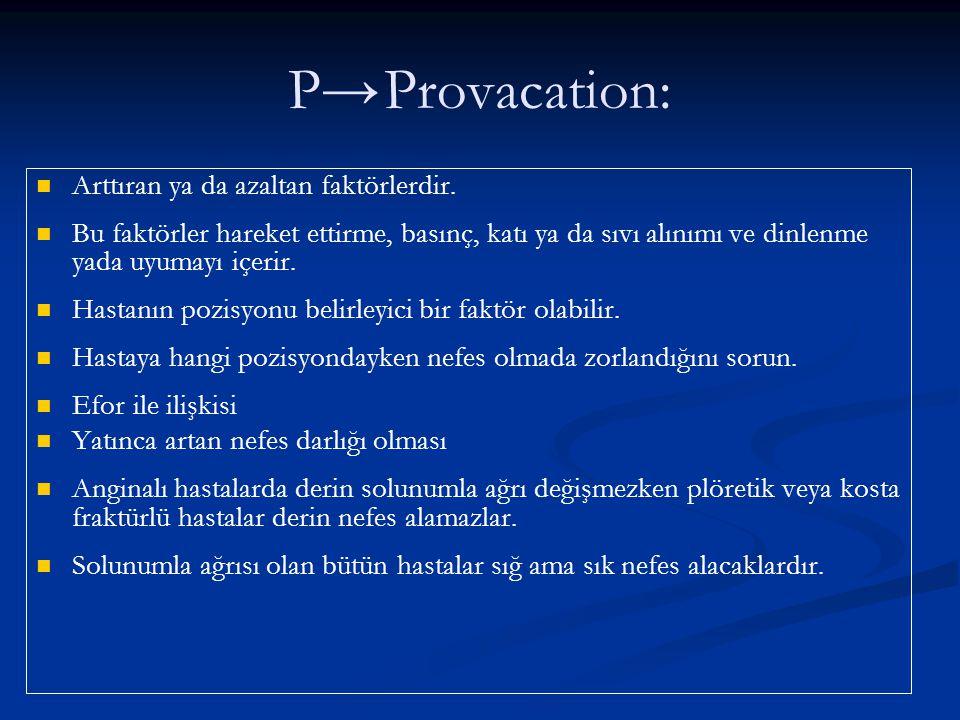 P→ Provacation: Arttıran ya da azaltan faktörlerdir.