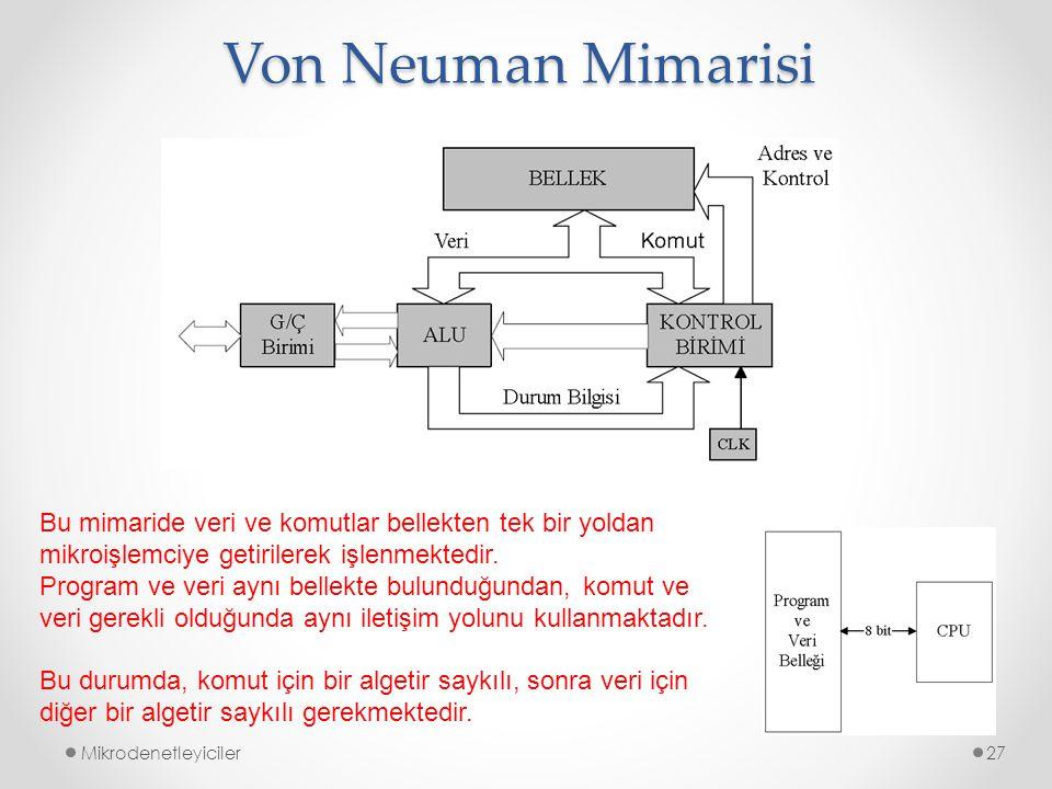 Von Neuman Mimarisi Bu mimaride veri ve komutlar bellekten tek bir yoldan mikroişlemciye getirilerek işlenmektedir.