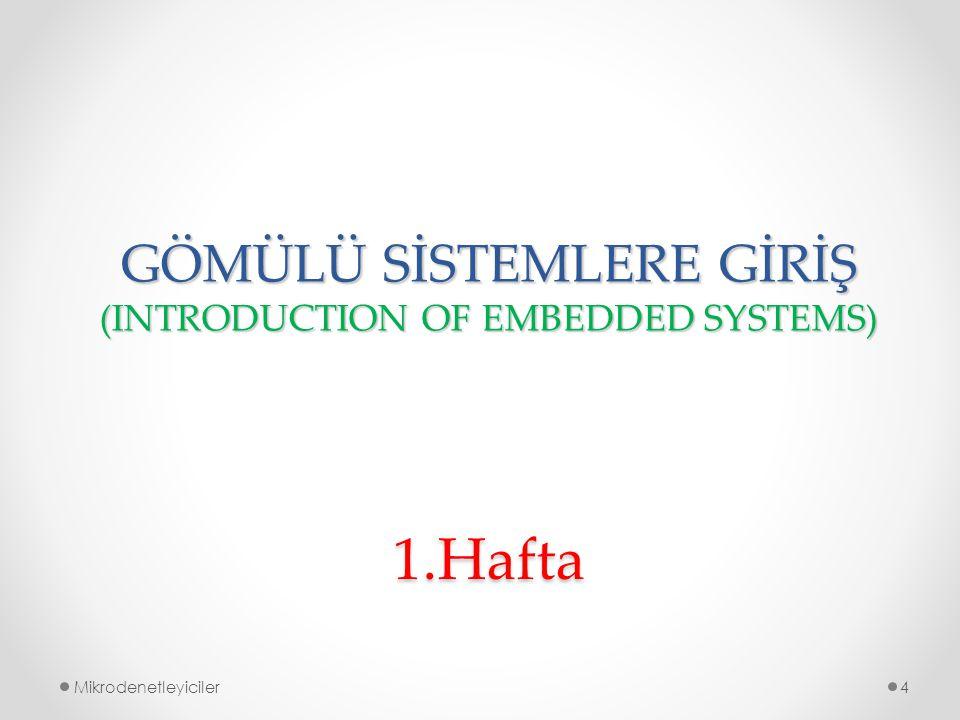 GÖMÜLÜ SİSTEMLERE GİRİŞ (INTRODUCTION OF EMBEDDED SYSTEMS)