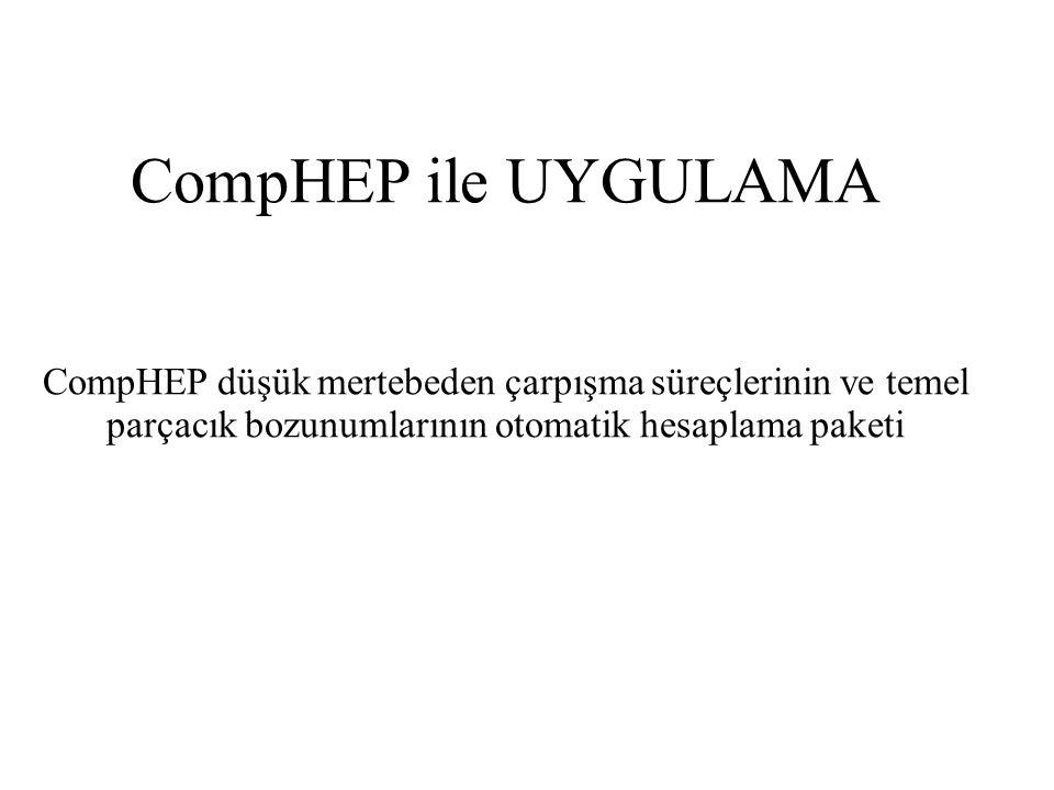 CompHEP ile UYGULAMA CompHEP düşük mertebeden çarpışma süreçlerinin ve temel parçacık bozunumlarının otomatik hesaplama paketi