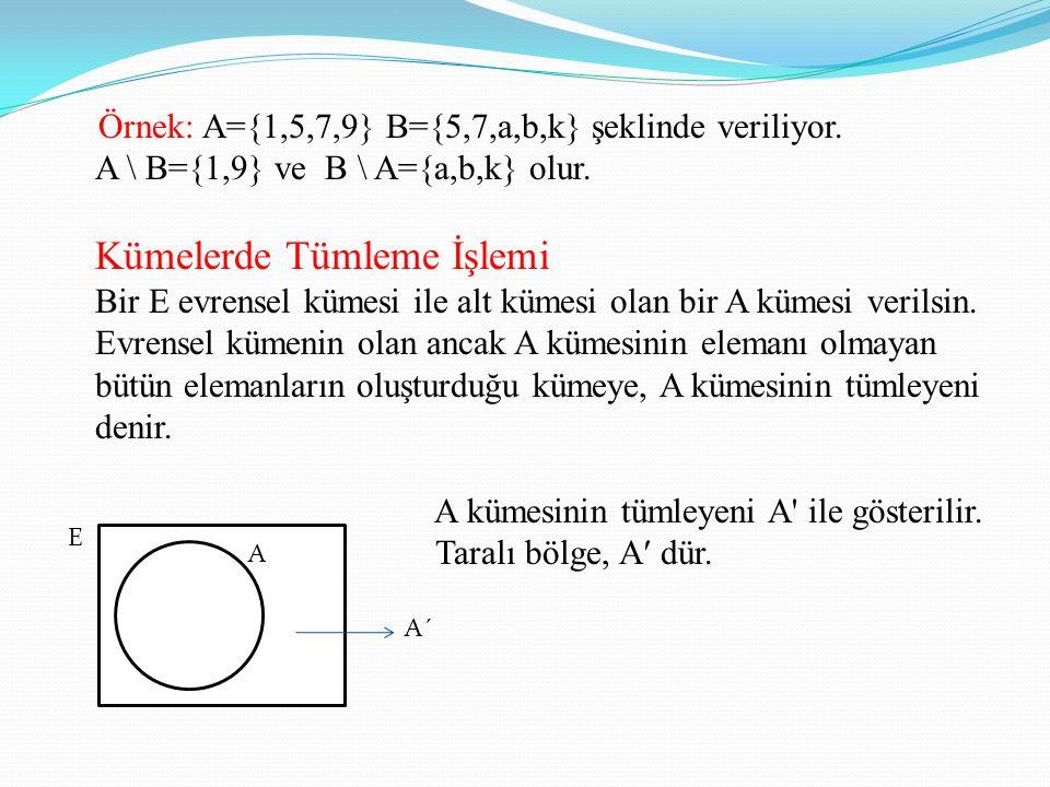 Örnek: A={1,5,7,9} B={5,7,a,b,k} şeklinde veriliyor