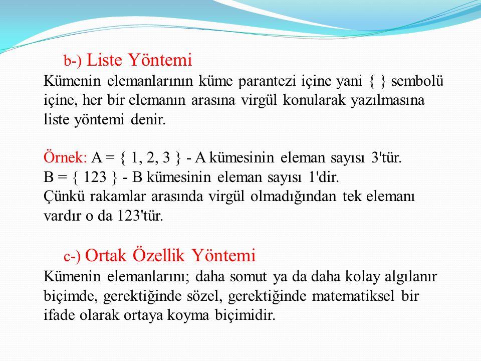 b-) Liste Yöntemi Kümenin elemanlarının küme parantezi içine yani { } sembolü içine, her bir elemanın arasına virgül konularak yazılmasına liste yöntemi denir.