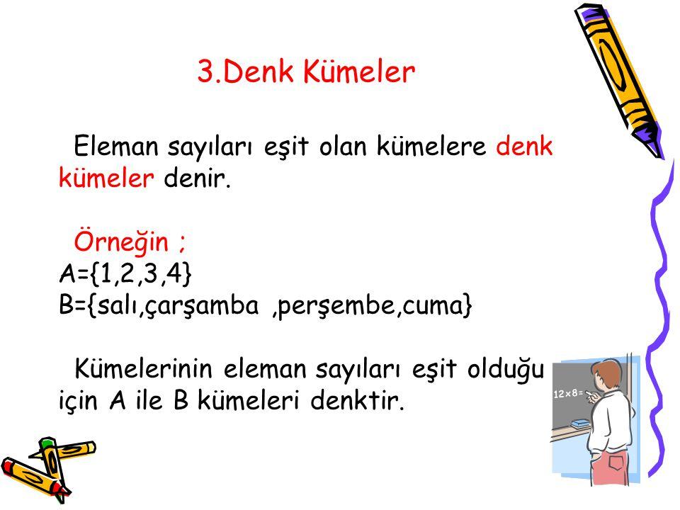 3.Denk Kümeler Eleman sayıları eşit olan kümelere denk kümeler denir.