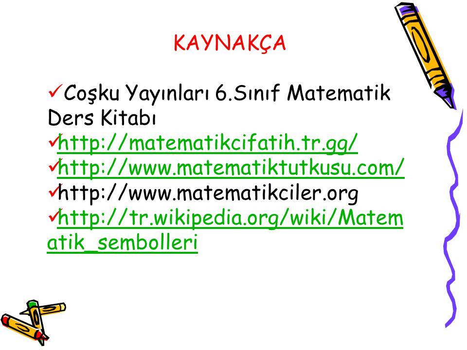 KAYNAKÇA Coşku Yayınları 6.Sınıf Matematik Ders Kitabı. http://matematikcifatih.tr.gg/ http://www.matematiktutkusu.com/