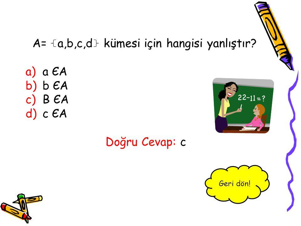 A= a,b,c,d kümesi için hangisi yanlıştır a ЄA b ЄA B ЄA c ЄA