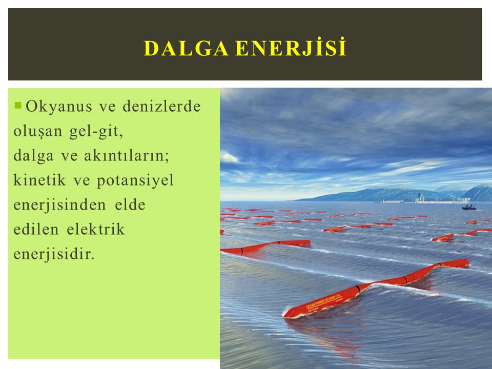 DALGA ENERJİSİ Okyanus ve denizlerde oluşan gel-git,