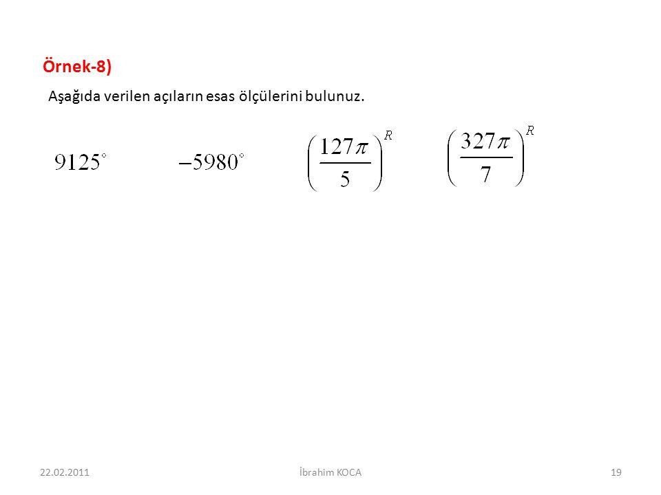 Örnek-8) Aşağıda verilen açıların esas ölçülerini bulunuz. 22.02.2011