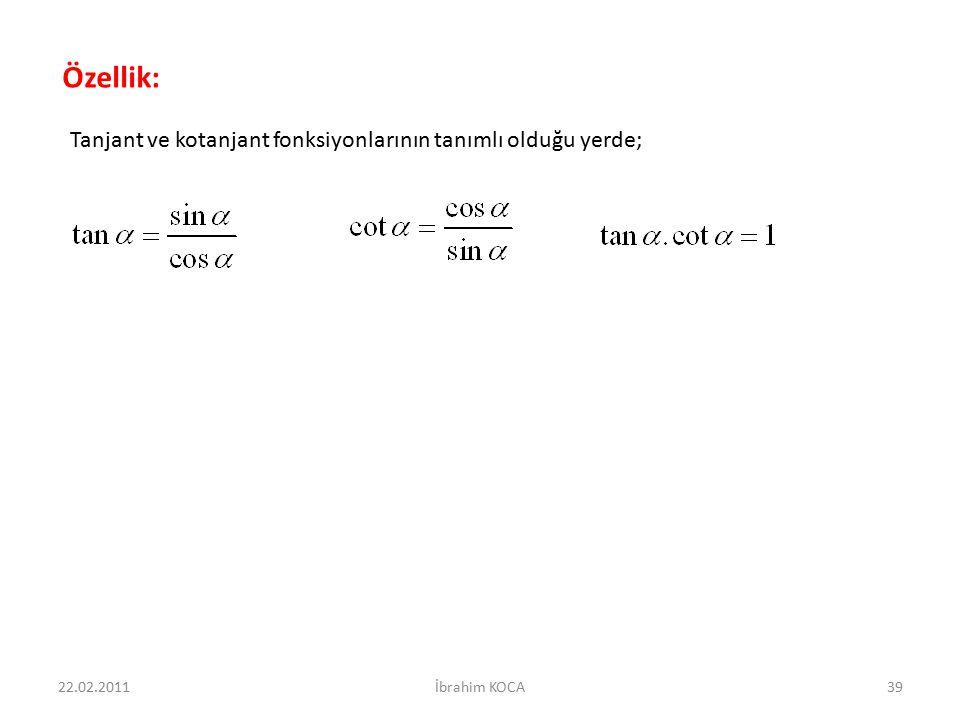 Özellik: Tanjant ve kotanjant fonksiyonlarının tanımlı olduğu yerde;