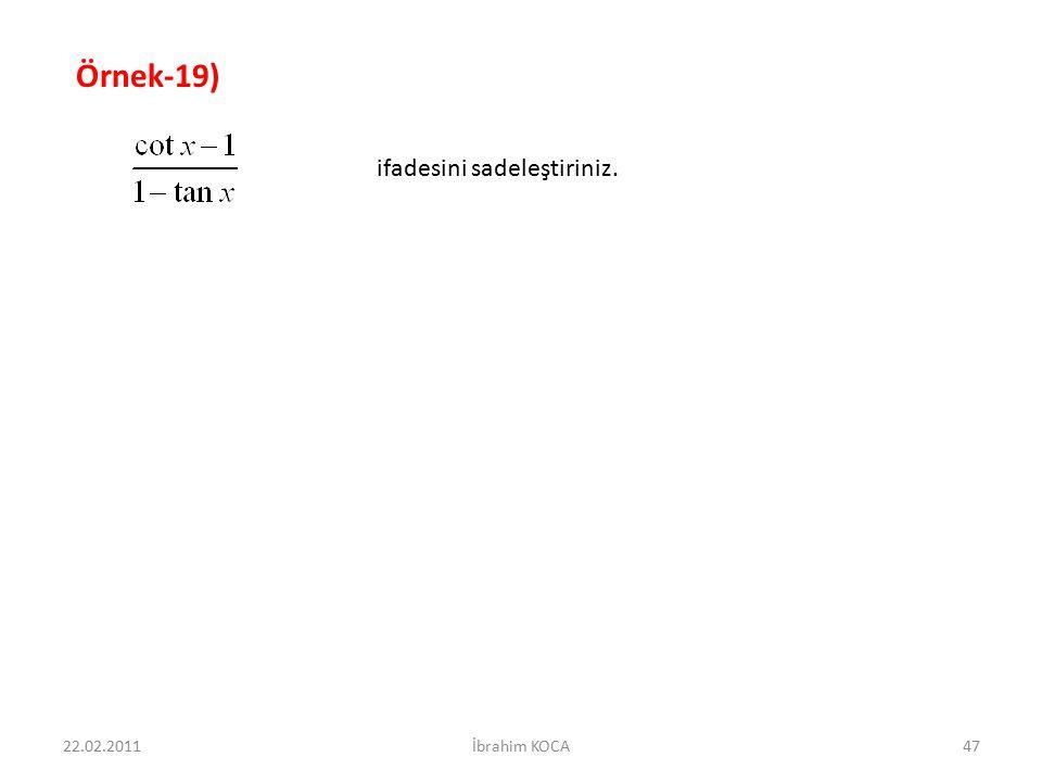 Örnek-19) ifadesini sadeleştiriniz. 22.02.2011 İbrahim KOCA