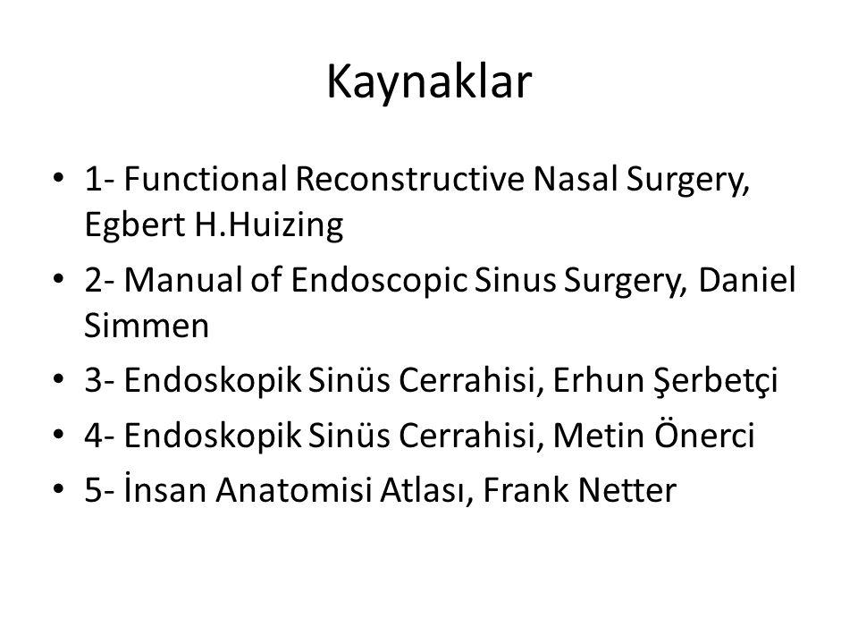 Kaynaklar 1- Functional Reconstructive Nasal Surgery, Egbert H.Huizing