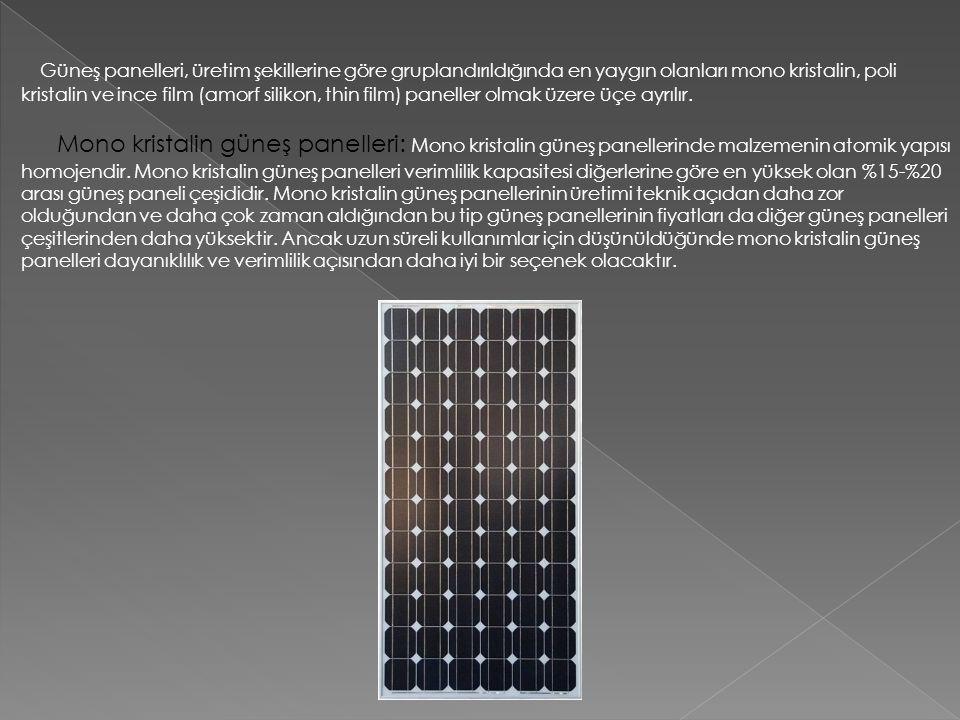 Güneş panelleri, üretim şekillerine göre gruplandırıldığında en yaygın olanları mono kristalin, poli kristalin ve ince film (amorf silikon, thin film) paneller olmak üzere üçe ayrılır.