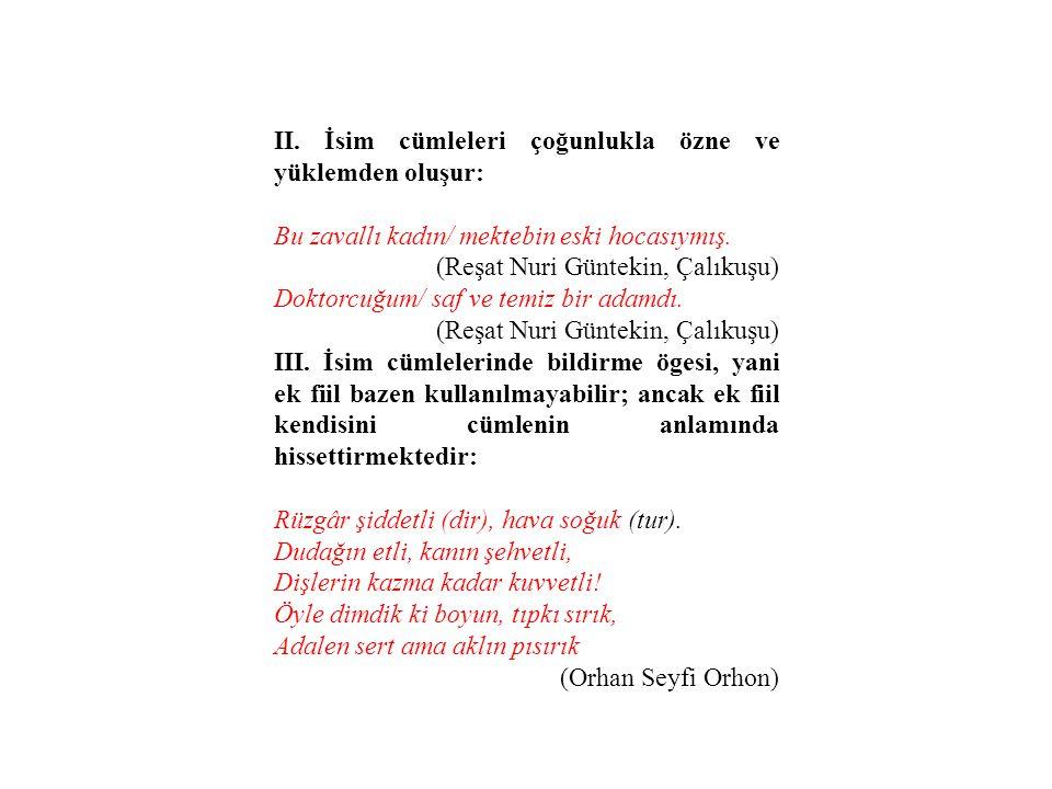 II. İsim cümleleri çoğunlukla özne ve yüklemden oluşur: