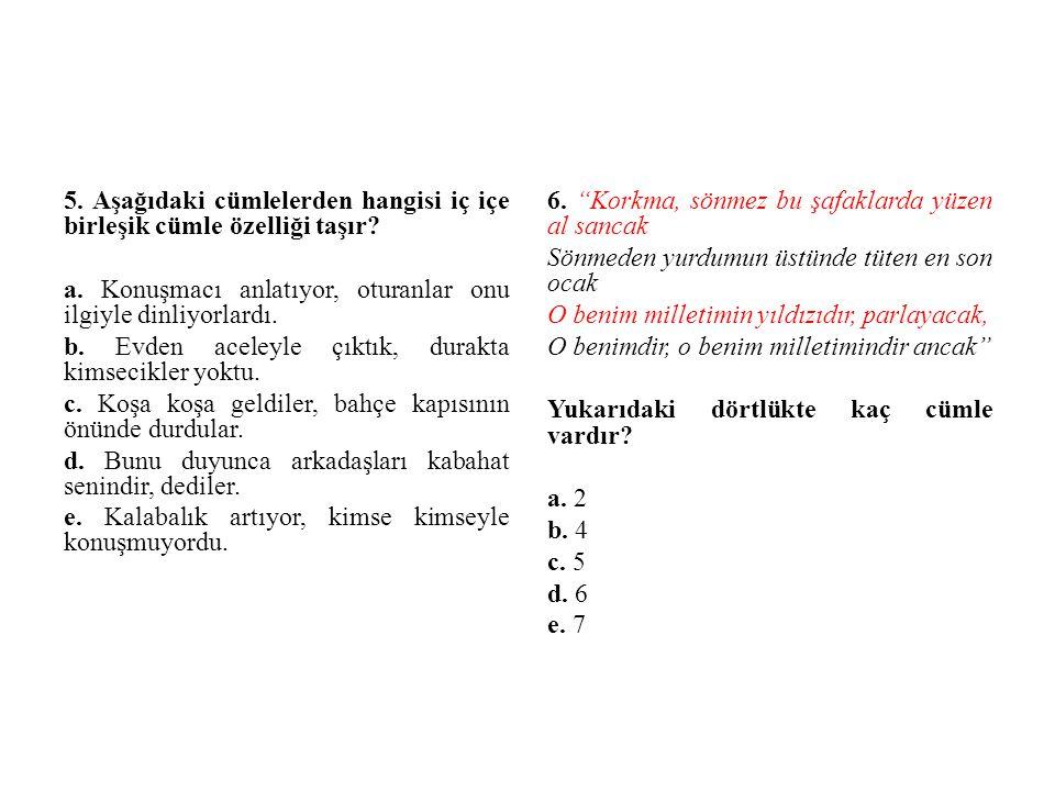 5. Aşağıdaki cümlelerden hangisi iç içe birleşik cümle özelliği taşır