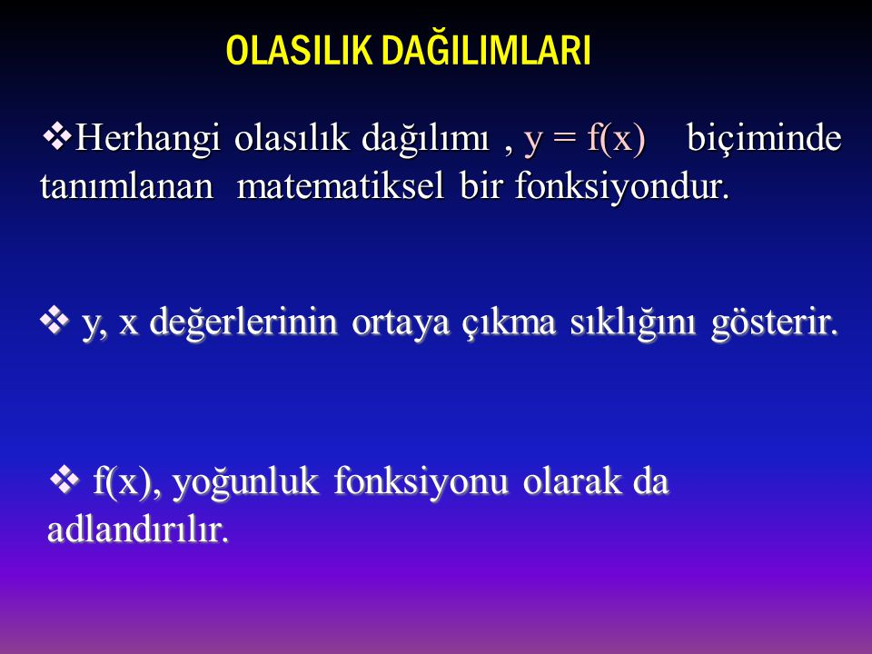 OLASILIK DAĞILIMLARI Herhangi olasılık dağılımı , y = f(x) biçiminde tanımlanan matematiksel bir fonksiyondur.