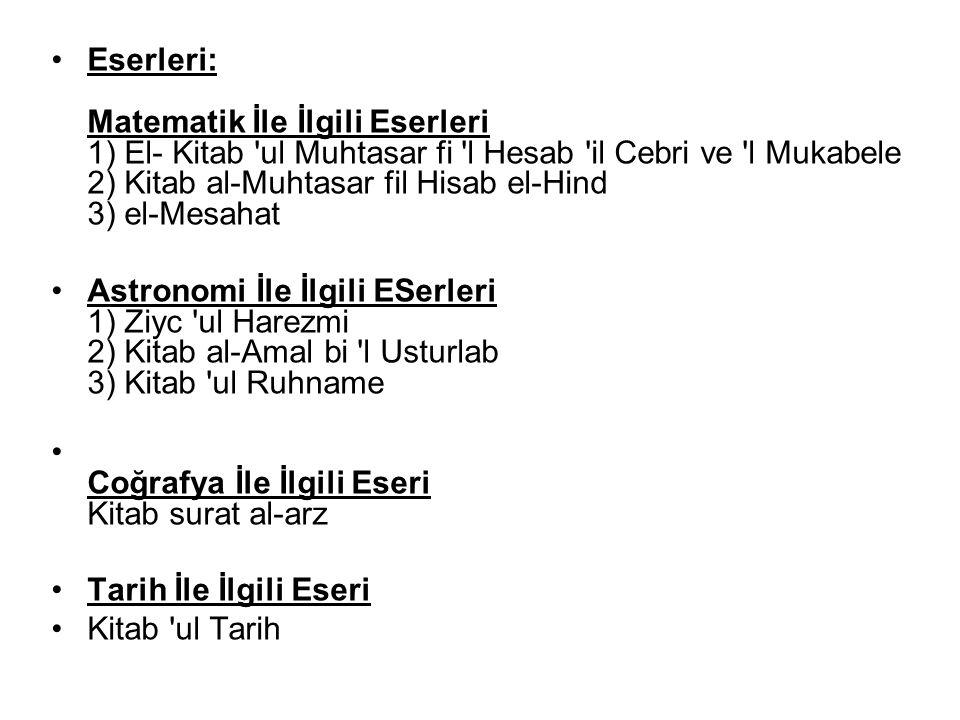 Eserleri: Matematik İle İlgili Eserleri 1) El- Kitab ul Muhtasar fi l Hesab il Cebri ve l Mukabele 2) Kitab al-Muhtasar fil Hisab el-Hind 3) el-Mesahat