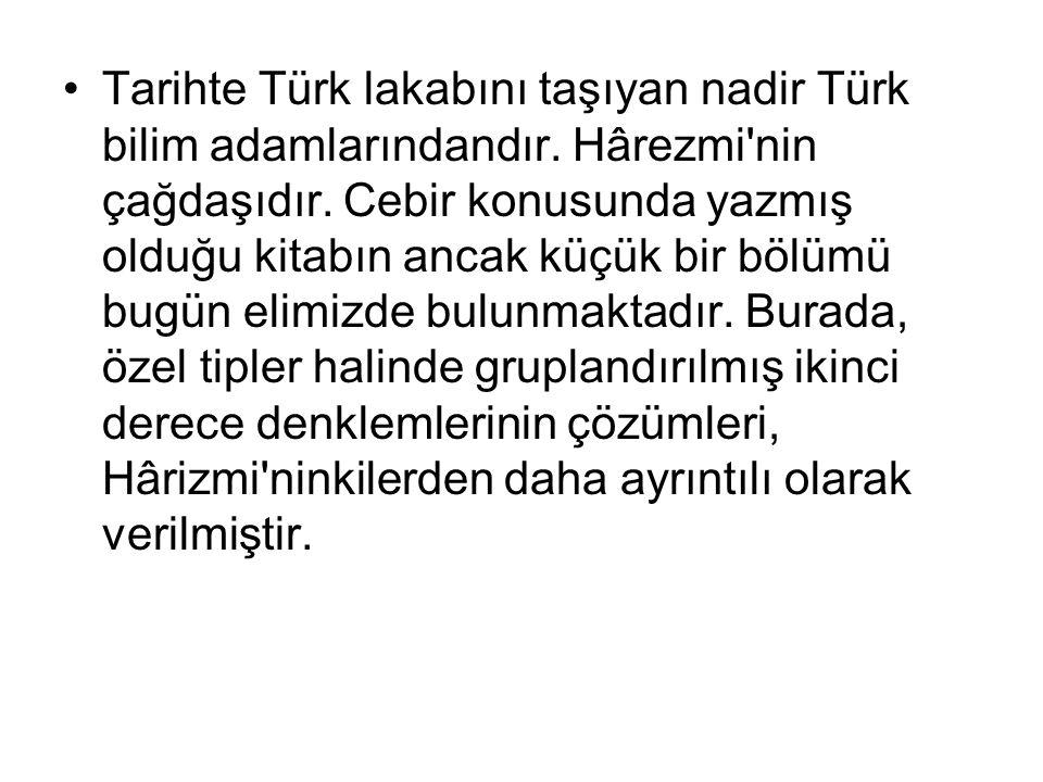 Tarihte Türk lakabını taşıyan nadir Türk bilim adamlarındandır