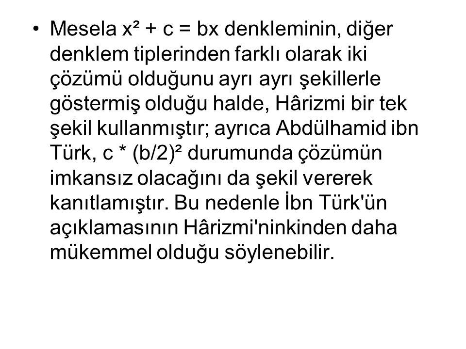 Mesela x² + c = bx denkleminin, diğer denklem tiplerinden farklı olarak iki çözümü olduğunu ayrı ayrı şekillerle göstermiş olduğu halde, Hârizmi bir tek şekil kullanmıştır; ayrıca Abdülhamid ibn Türk, c * (b/2)² durumunda çözümün imkansız olacağını da şekil vererek kanıtlamıştır.