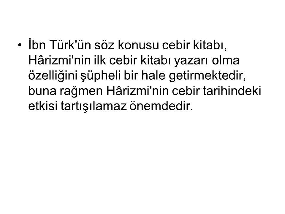 İbn Türk ün söz konusu cebir kitabı, Hârizmi nin ilk cebir kitabı yazarı olma özelliğini şüpheli bir hale getirmektedir, buna rağmen Hârizmi nin cebir tarihindeki etkisi tartışılamaz önemdedir.