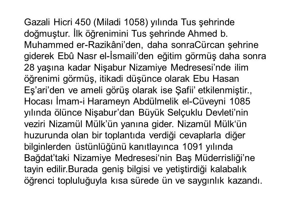 Gazali Hicri 450 (Miladi 1058) yılında Tus şehrinde doğmuştur