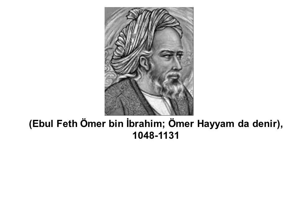 (Ebul Feth Ömer bin İbrahim; Ömer Hayyam da denir),