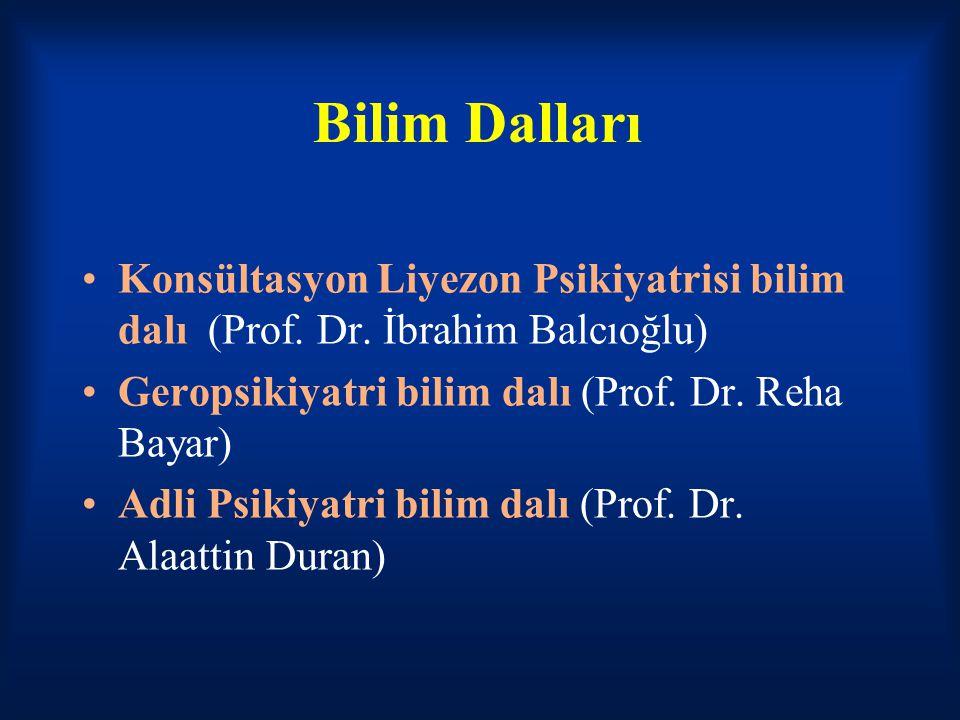 Bilim Dalları Konsültasyon Liyezon Psikiyatrisi bilim dalı (Prof. Dr. İbrahim Balcıoğlu) Geropsikiyatri bilim dalı (Prof. Dr. Reha Bayar)