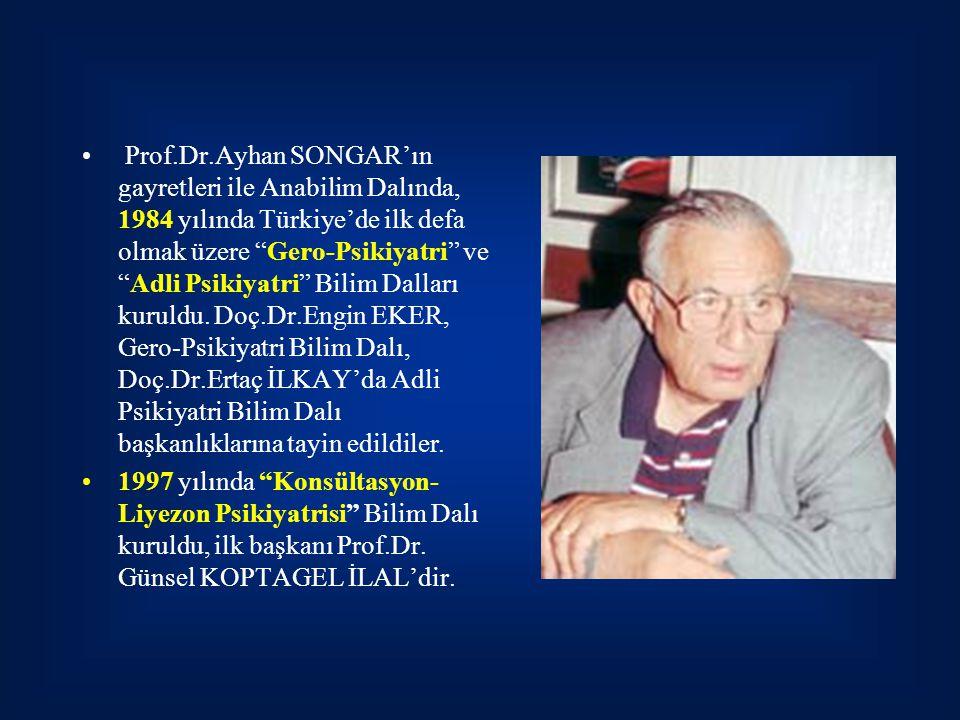 Prof.Dr.Ayhan SONGAR'ın gayretleri ile Anabilim Dalında, 1984 yılında Türkiye'de ilk defa olmak üzere Gero-Psikiyatri ve Adli Psikiyatri Bilim Dalları kuruldu. Doç.Dr.Engin EKER, Gero-Psikiyatri Bilim Dalı, Doç.Dr.Ertaç İLKAY'da Adli Psikiyatri Bilim Dalı başkanlıklarına tayin edildiler.