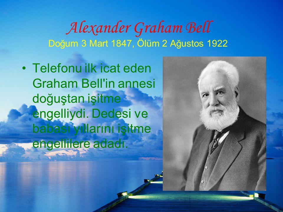Alexander Graham Bell Doğum 3 Mart 1847, Ölüm 2 Ağustos 1922