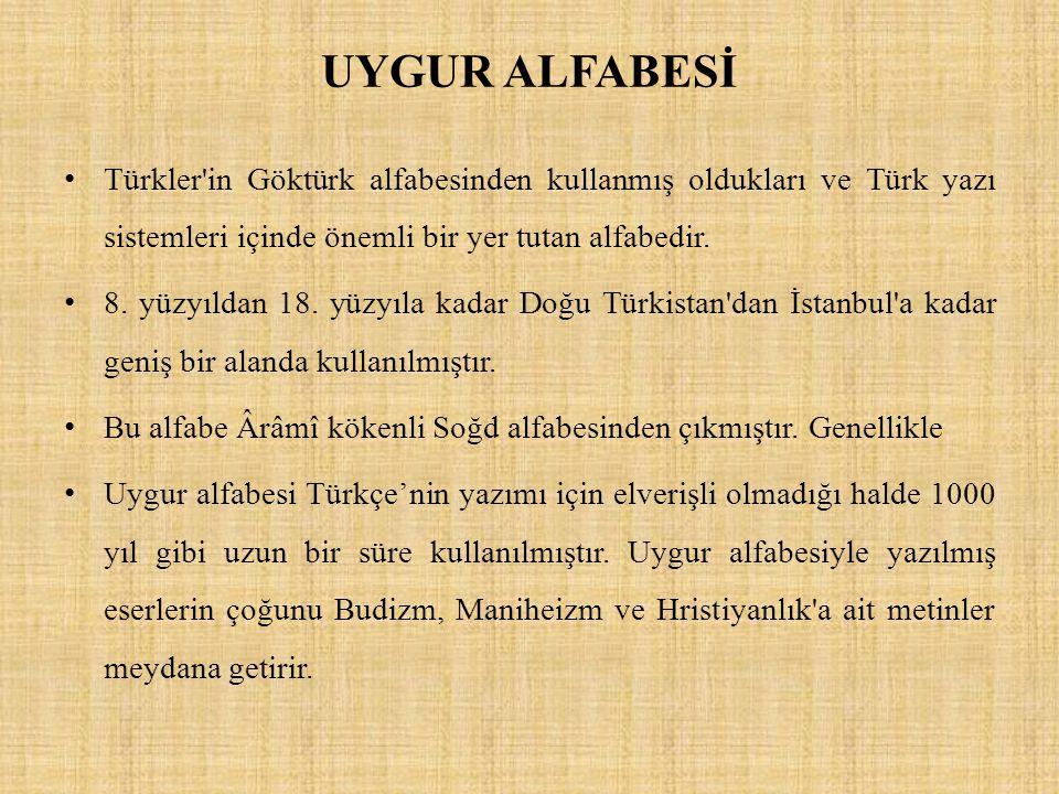 UYGUR ALFABESİ Türkler in Göktürk alfabesinden kullanmış oldukları ve Türk yazı sistemleri içinde önemli bir yer tutan alfabedir.