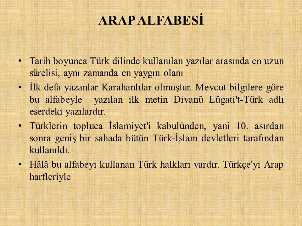 ARAP ALFABESİ Tarih boyunca Türk dilinde kullanılan yazılar arasında en uzun sürelisi, aynı zamanda en yaygın olanı.