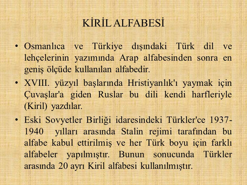 KİRİL ALFABESİ Osmanlıca ve Türkiye dışındaki Türk dil ve lehçelerinin yazımında Arap alfabesinden sonra en geniş ölçüde kullanılan alfabedir.