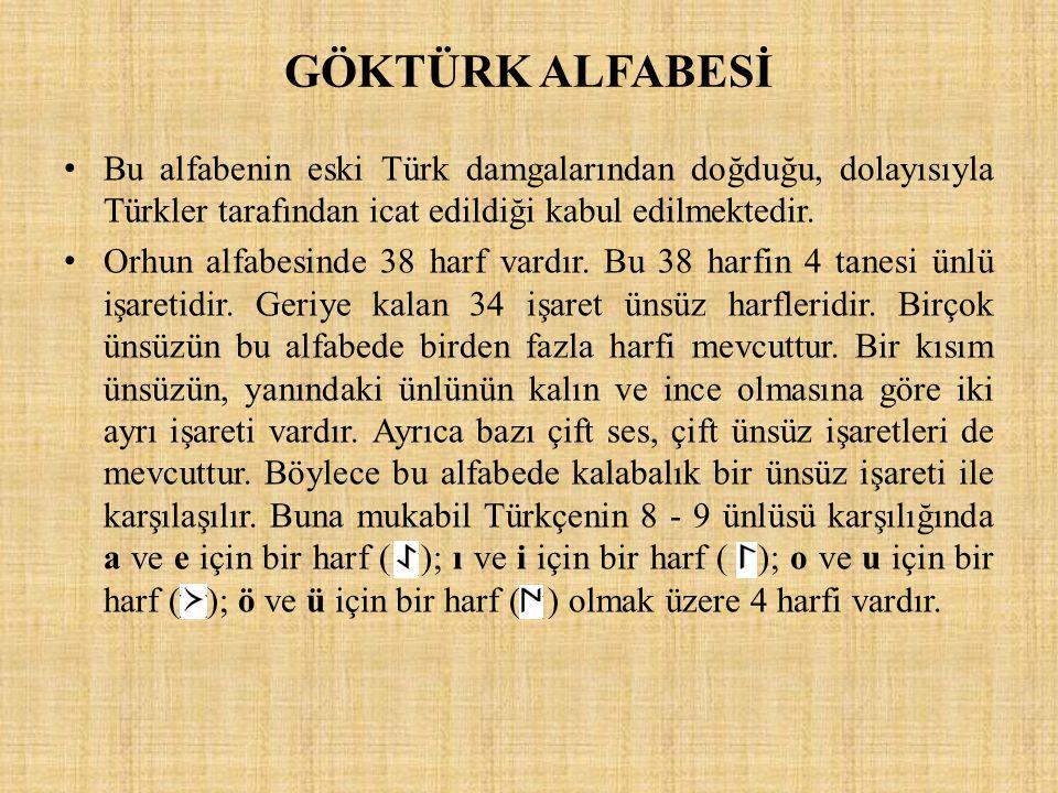 GÖKTÜRK ALFABESİ Bu alfabenin eski Türk damgalarından doğduğu, dolayısıyla Türkler tarafından icat edildiği kabul edilmektedir.