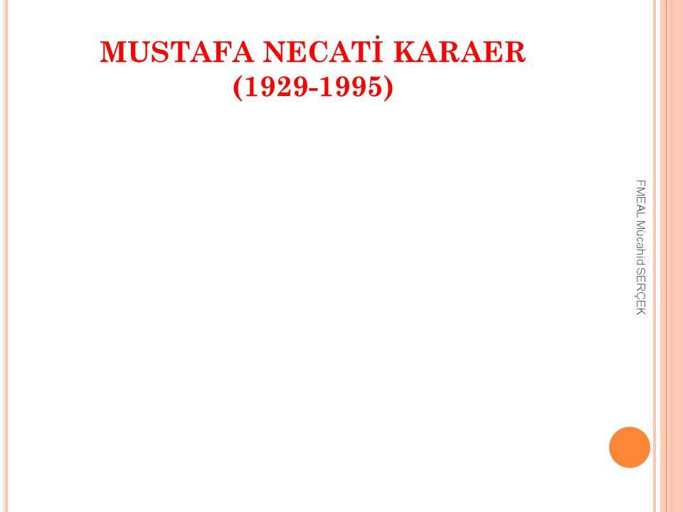 MUSTAFA NECATİ KARAER (1929-1995)